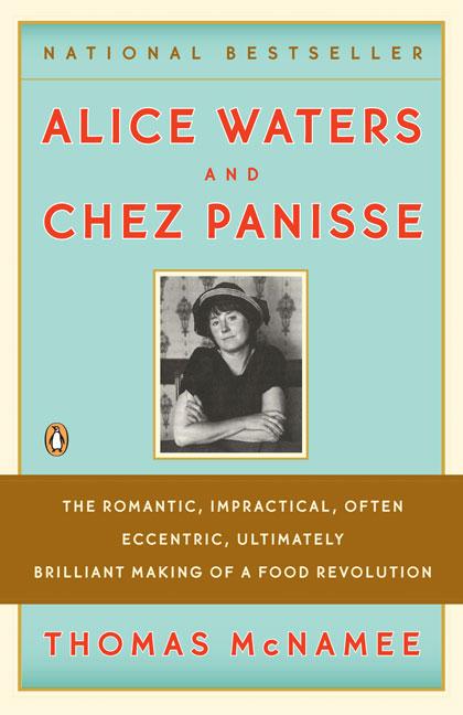 Alice Waters & Chez Panisse By McNamee, Thomas/ Apple, R. W., Jr. (FRW)