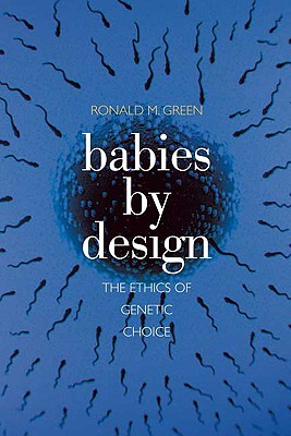 Babies by Design By Green, Ronald M.
